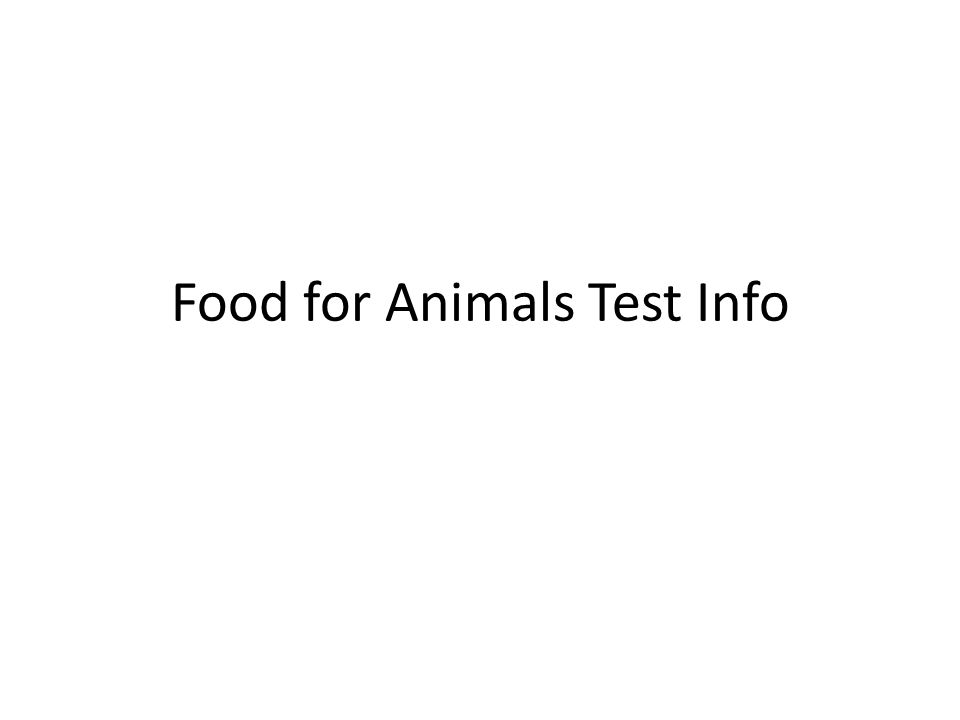 Food for Animals Test Info