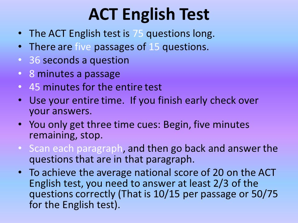 ACT English Test The ACT English test is 75 questions long.