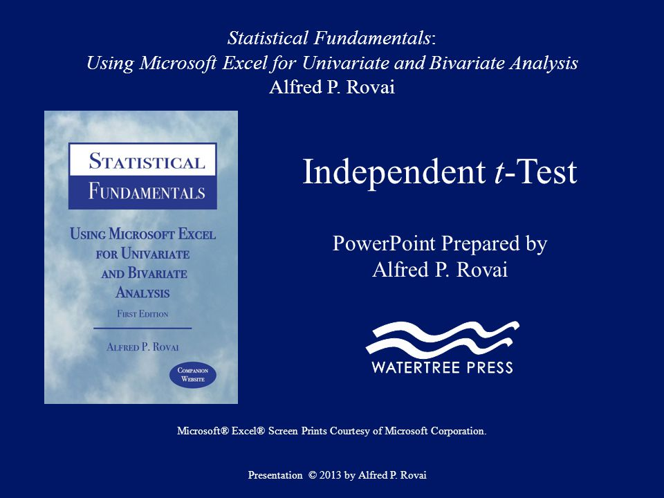 Statistical Fundamentals: Using Microsoft Excel for Univariate and Bivariate Analysis Alfred P. Rovai Independent t-Test PowerPoint Prepared by Alfred