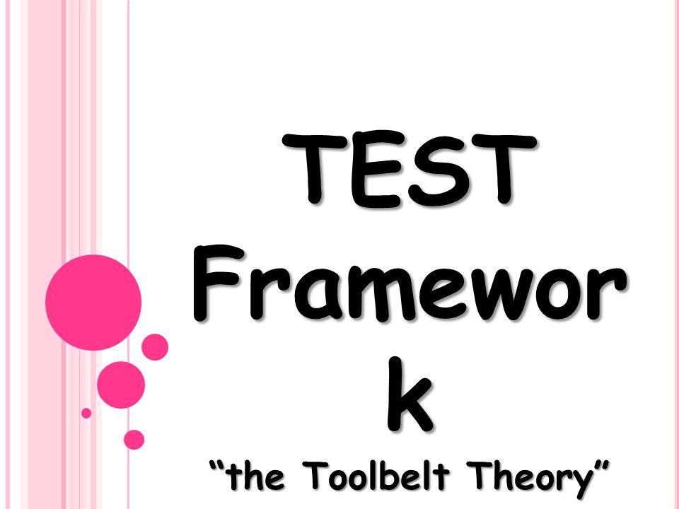 TEST Framewor k the Toolbelt Theory