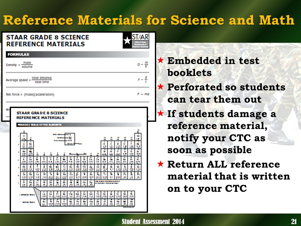Reference Materials for Science and Math 21Student Assessment 2014 Embedded in test booklets Perforated so students can tear them out If students damage a reference material, notify your CTC as soon as possible Return ALL reference material that is written on to your CTC
