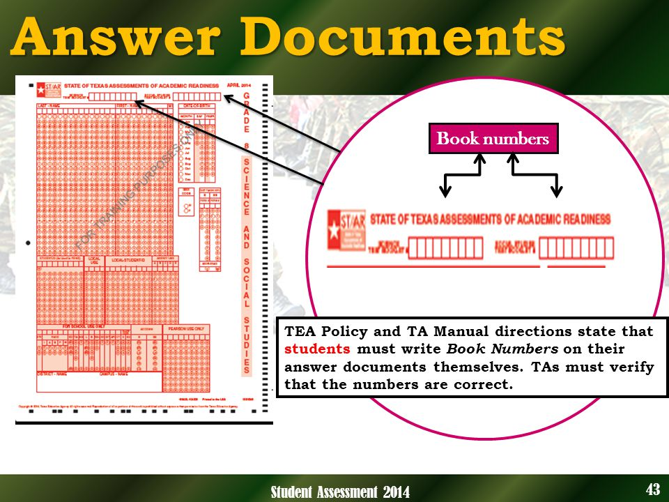 43 Student Assessment 2014 Answer Documents Book numbers TEA Policy and TA Manual directions state that students must write Book Numbers on their answer documents themselves.