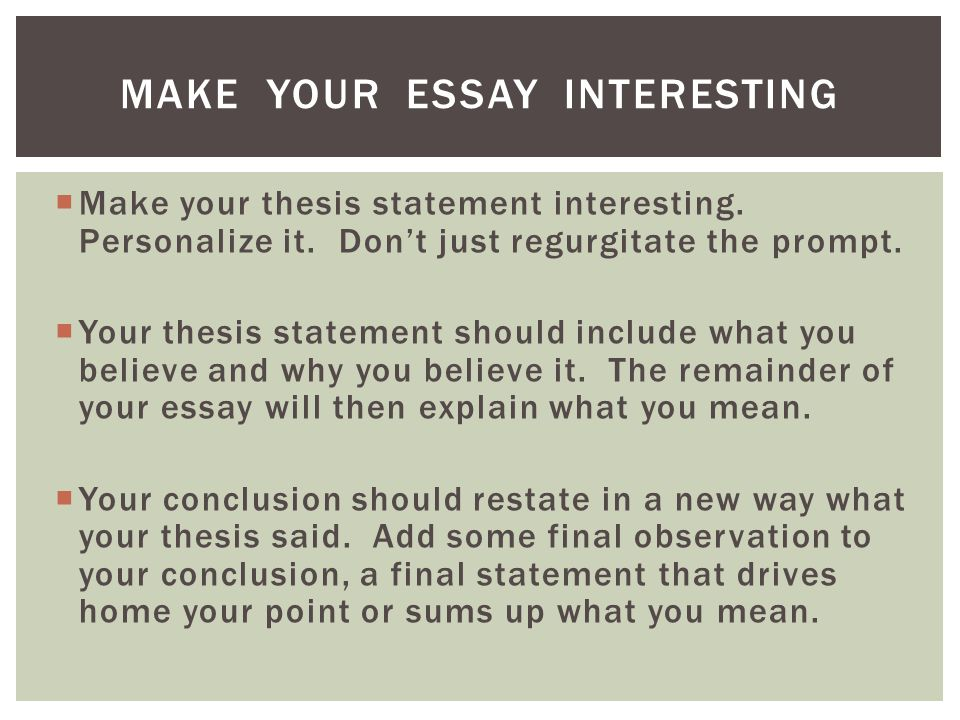 Make your thesis statement interesting. Personalize it.