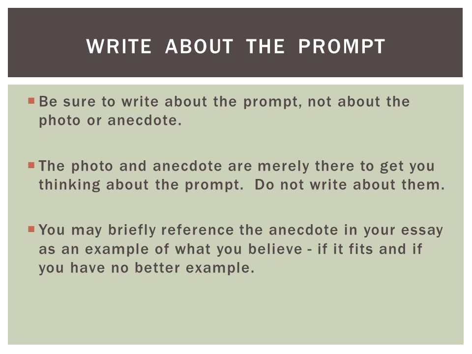 Be sure to write about the prompt, not about the photo or anecdote. The photo and anecdote are merely there to get you thinking about the prompt. Do n