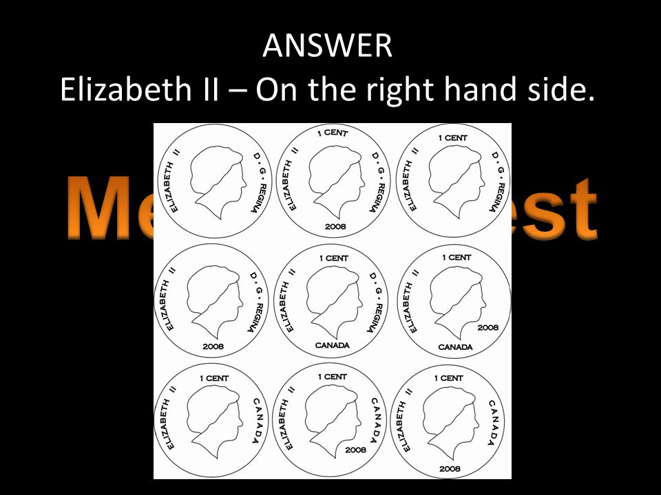 ANSWER Elizabeth II – On the right hand side.