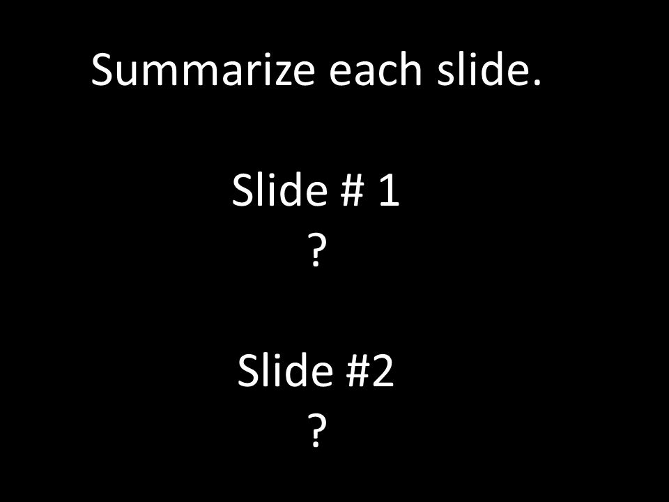 Summarize each slide. Slide # 1 Slide #2