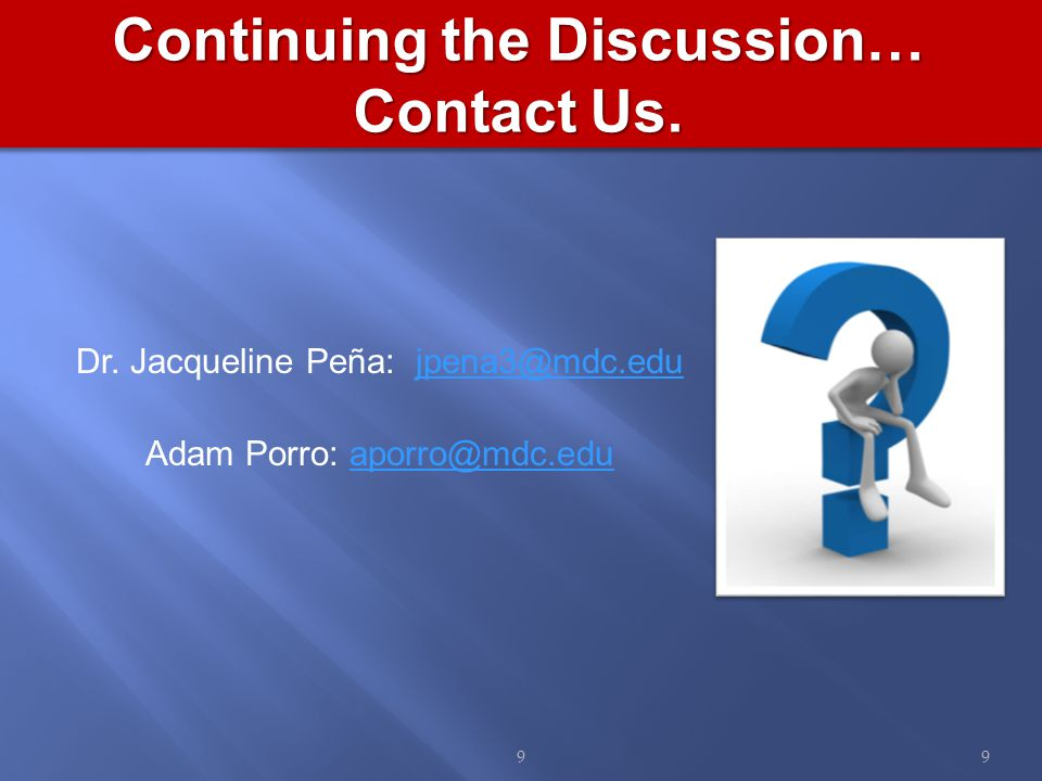 Dr. Jacqueline Peña: jpena3@mdc.edujpena3@mdc.edu Adam Porro: aporro@mdc.eduaporro@mdc.edu Continuing the Discussion… Contact Us. 99
