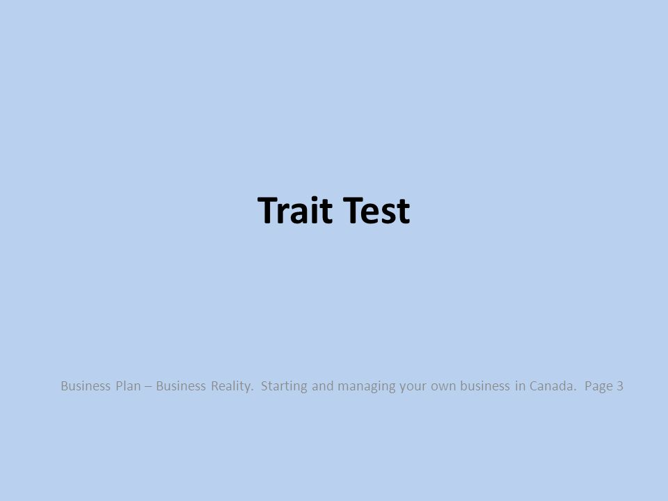 Trait Test Business Plan – Business Reality. Starting and managing your own business in Canada.