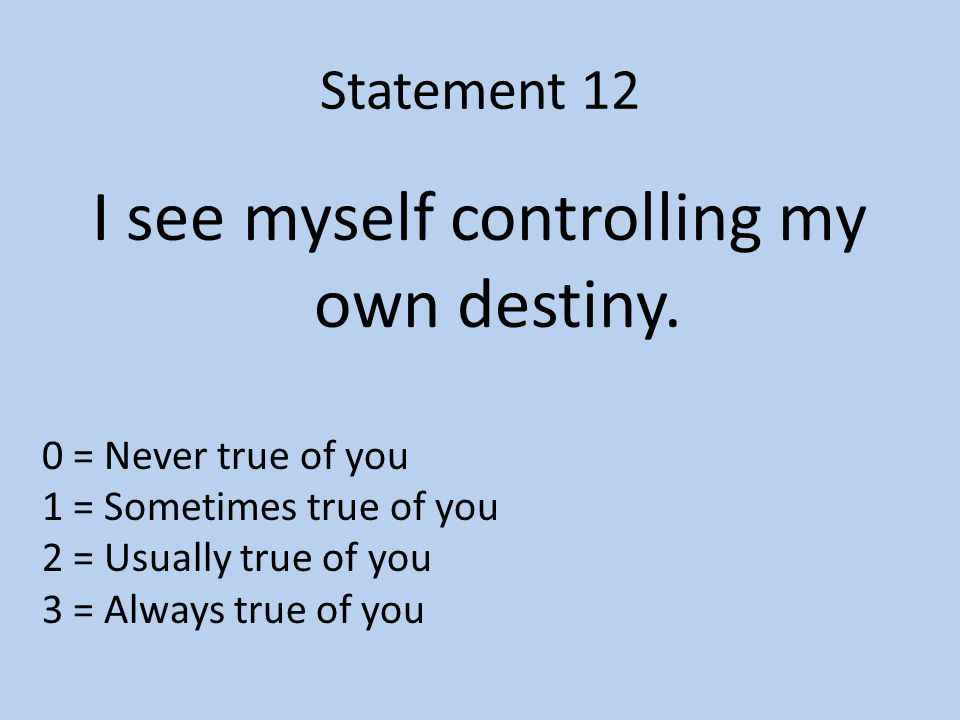 Statement 12 I see myself controlling my own destiny.
