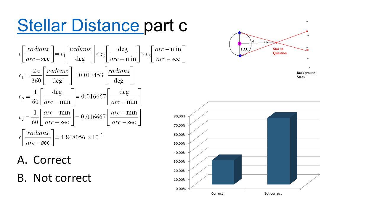 Stellar Distance Stellar Distance part c A.Correct B.Not correct