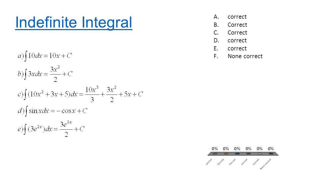 Indefinite Integral A.correct B.Correct C.Correct D.correct E.correct F.None correct