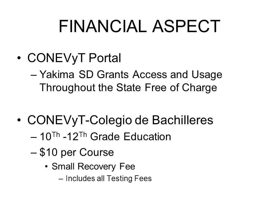 FINANCIAL ASPECT CONEVyT Portal –Yakima SD Grants Access and Usage Throughout the State Free of Charge CONEVyT-Colegio de Bachilleres –10 Th -12 Th Gr