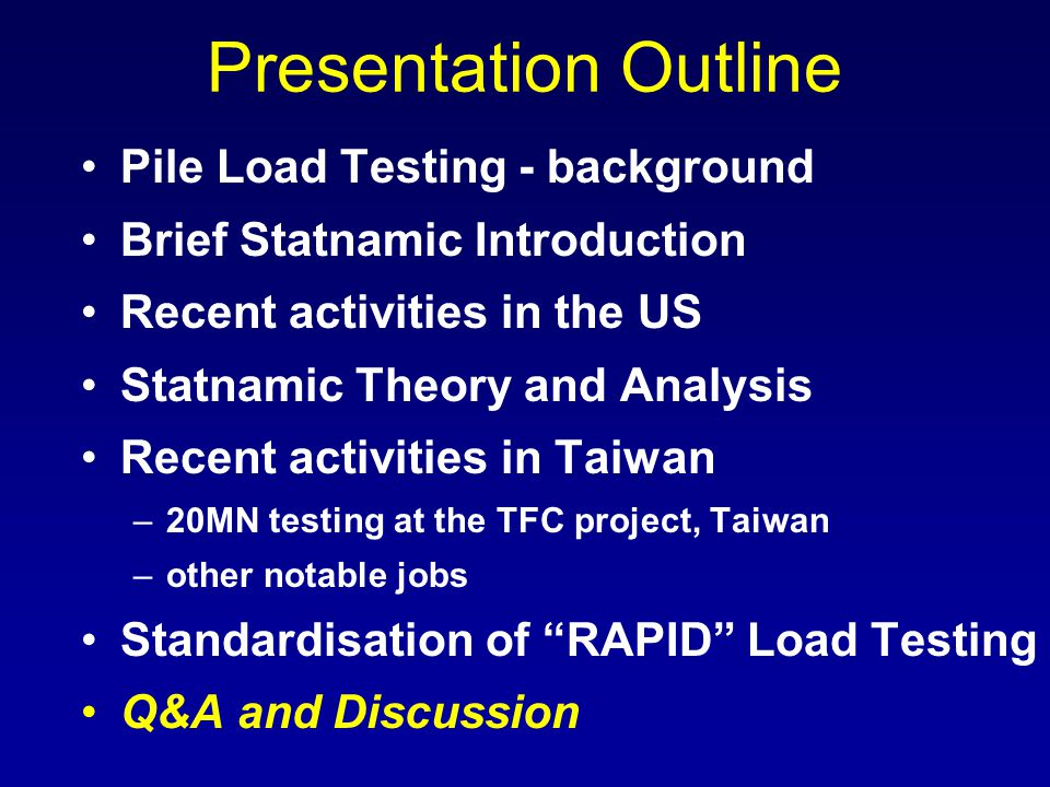 Presentation Outline Pile Load Testing - background Brief Statnamic Introduction Recent activities in the US Statnamic Theory and Analysis Recent acti