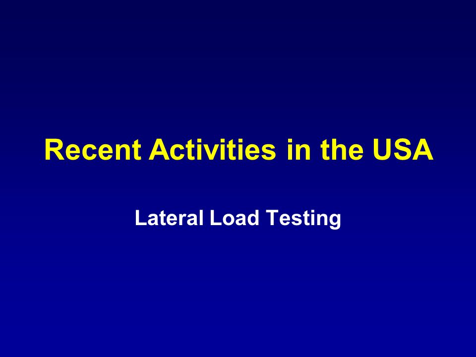 Recent Activities in the USA Lateral Load Testing