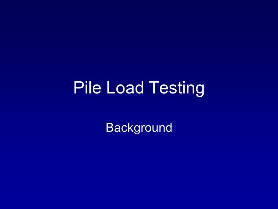 Pile Load Testing Background