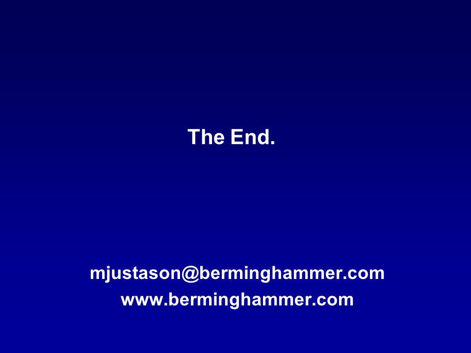 mjustason@berminghammer.com www.berminghammer.com The End.