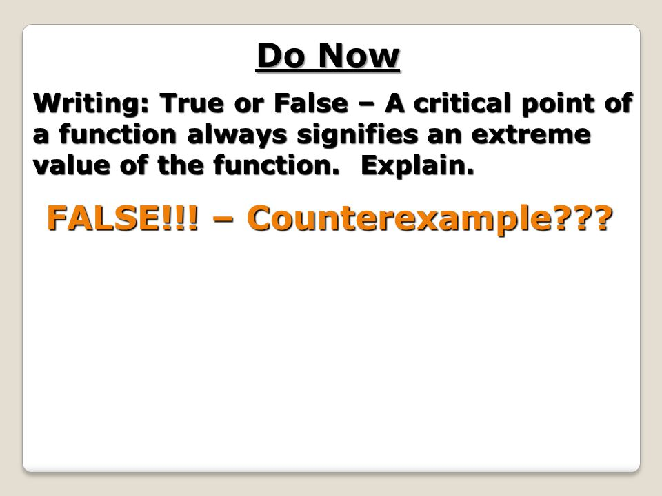 Writing: True or False – A critical point of a function always signifies an extreme value of the function.
