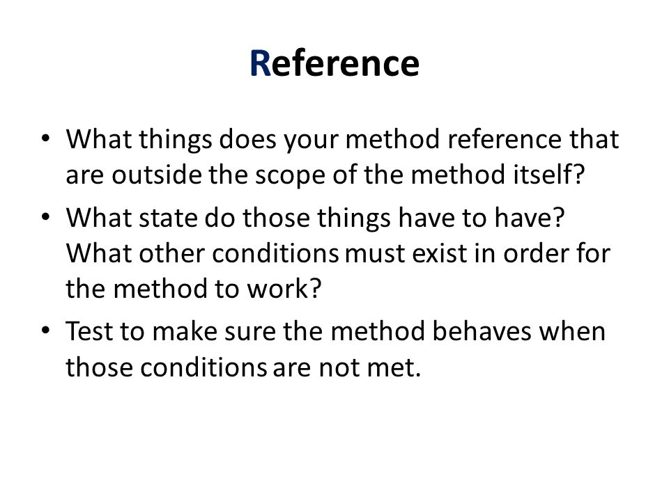 Reference What things does your method reference that are outside the scope of the method itself.