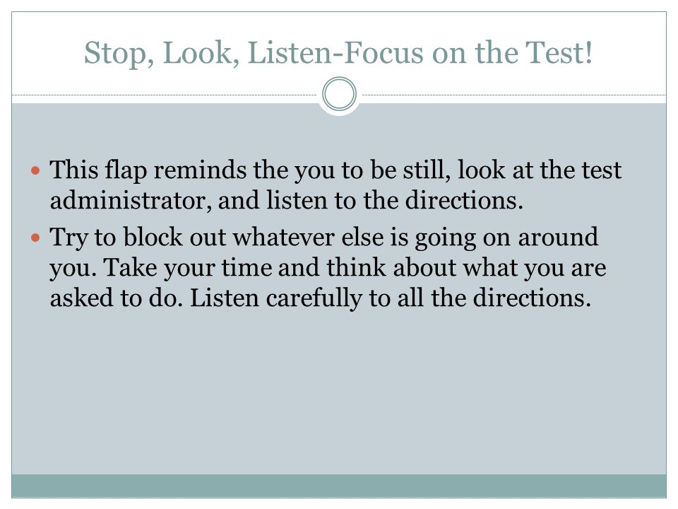 Stop, Look, Listen-Focus on the Test.