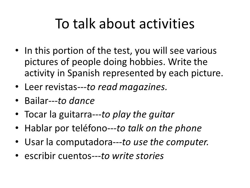 To talk about activities In this portion of the test, you will see various pictures of people doing hobbies.