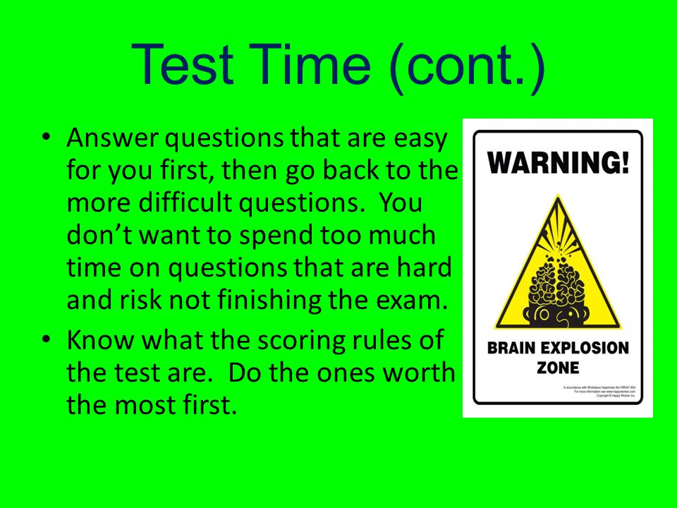 Test Time Read ALL of the directions.Dont assume that you know what to do.