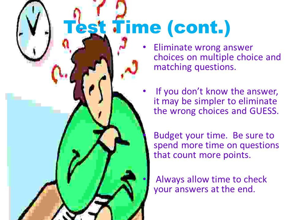 Test Time (cont.) Answer questions that are easy for you first, then go back to the more difficult questions.