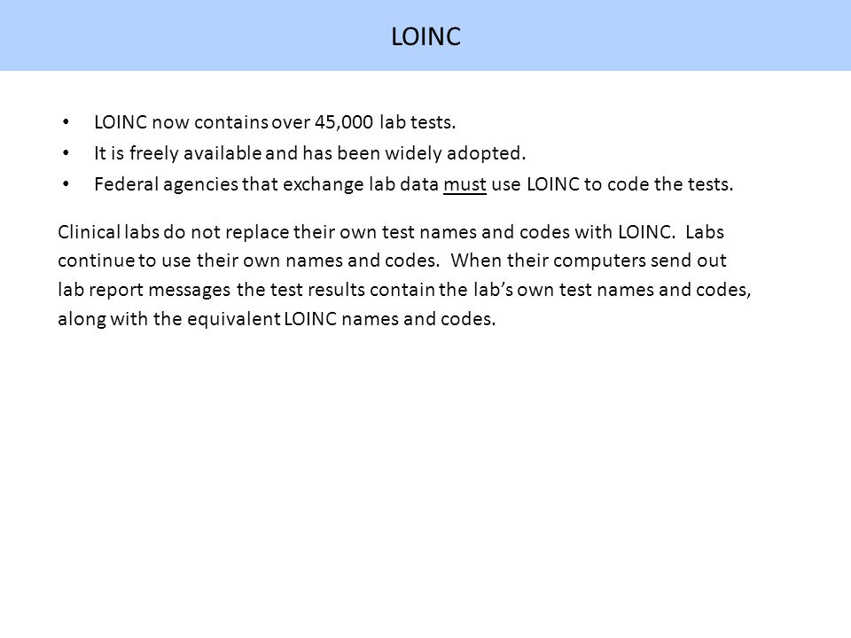 LOINC LOINC now contains over 40,000 lab tests.It is freely available and has been widely adopted.