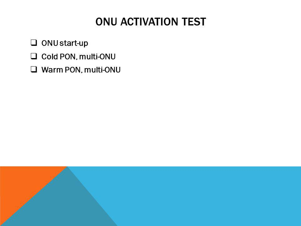 ONU ACTIVATION TEST ONU start-up Cold PON, multi-ONU Warm PON, multi-ONU