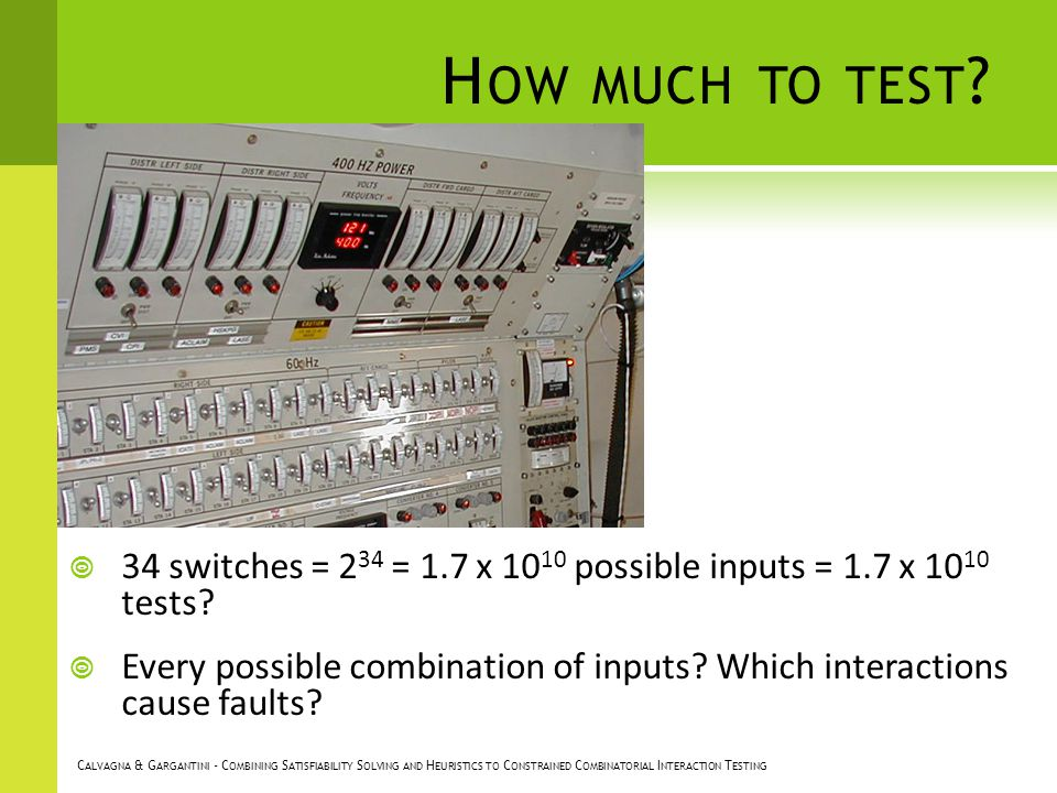 H OW MUCH TO TEST .34 switches = 2 34 = 1.7 x 10 10 possible inputs = 1.7 x 10 10 tests.
