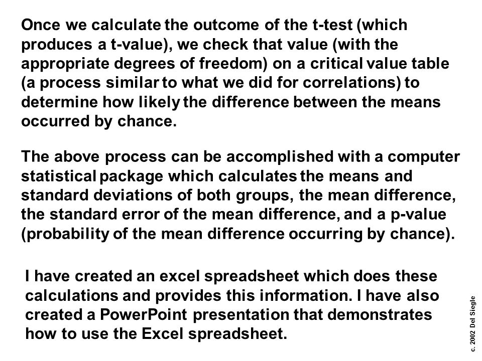 c. 2002 Del Siegle Once we calculate the outcome of the t-test (which produces a t-value), we check that value (with the appropriate degrees of freedo