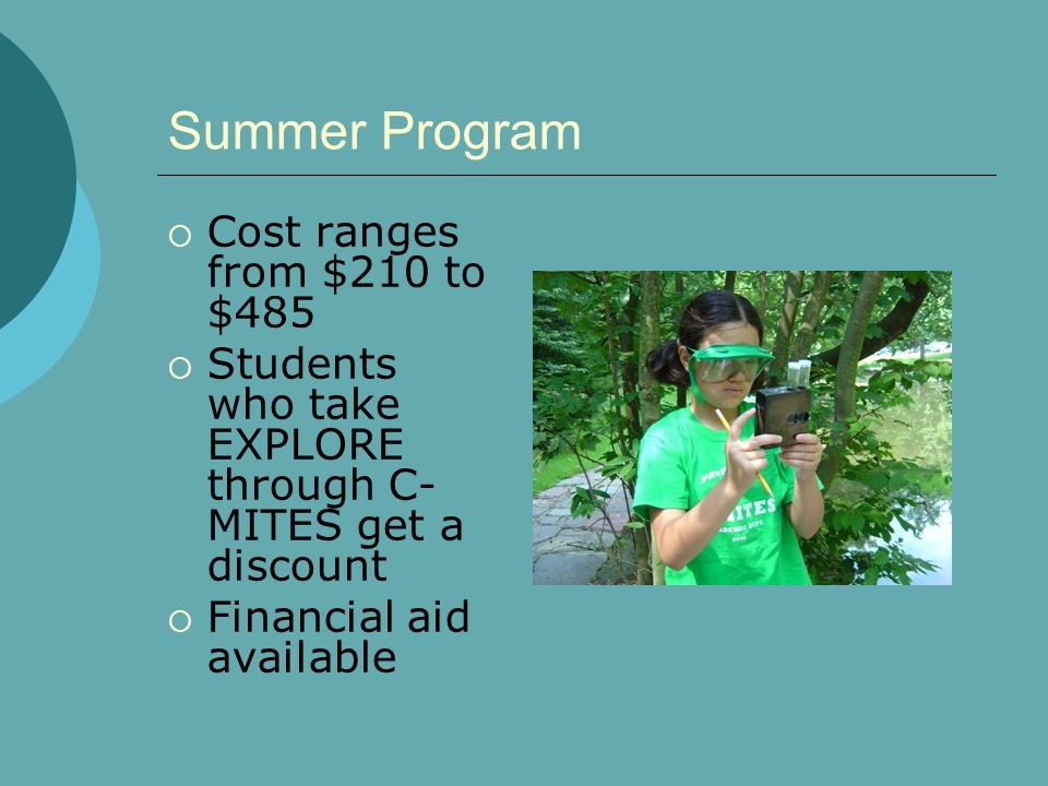 Summer Program Cost ranges from $210 to $485 Students who take EXPLORE through C- MITES get a discount Financial aid available
