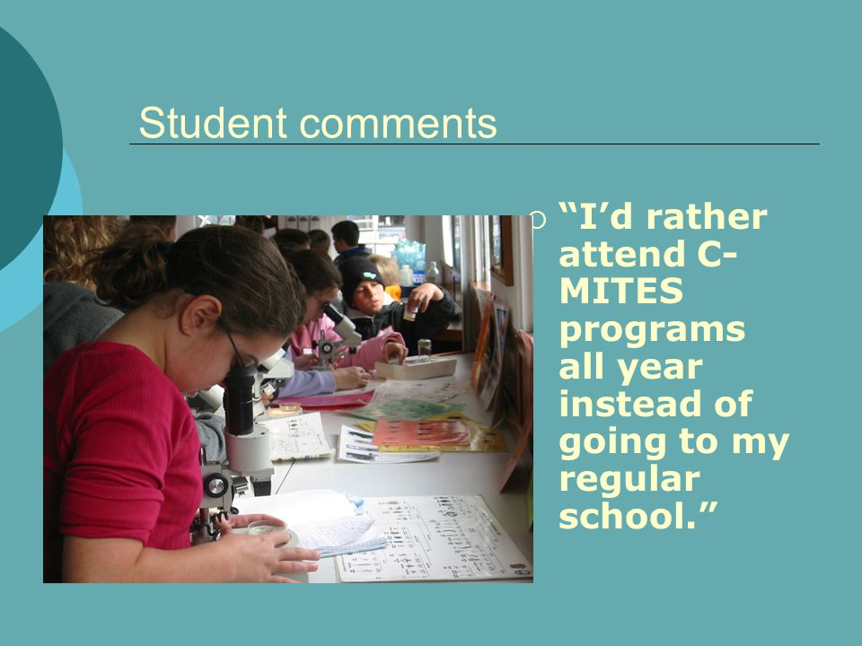 Student comments Id rather attend C- MITES programs all year instead of going to my regular school.