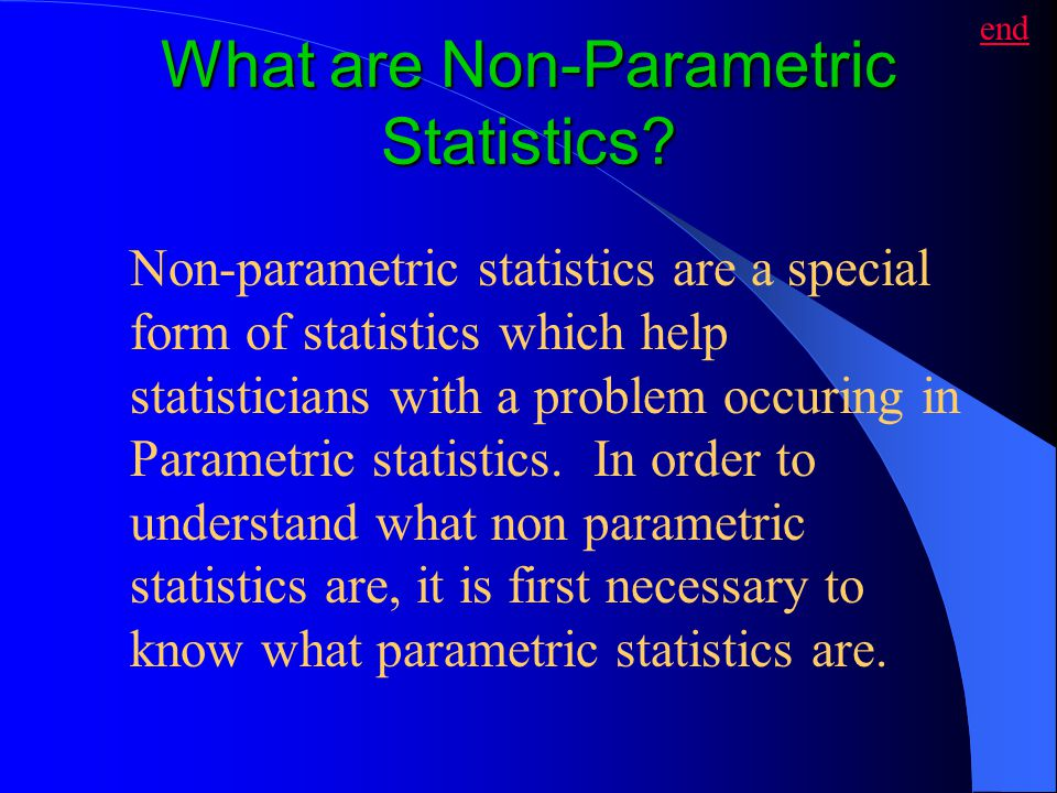 What are Non-Parametric Statistics? Non-parametric statistics are a special form of statistics which help statisticians with a problem occuring in Par