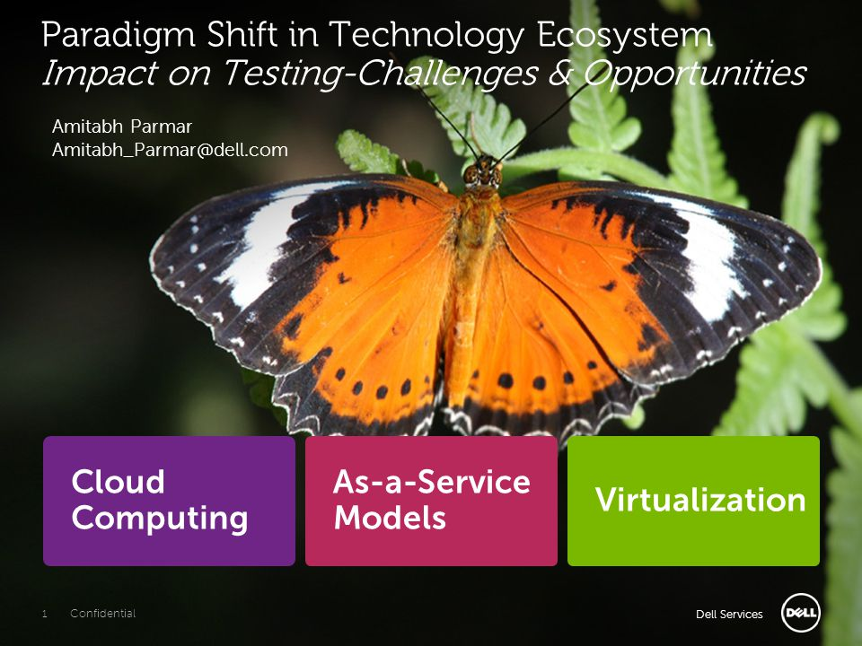 Dell Services Cloud Computing As-a-Service Models Virtualization Paradigm Shift in Technology Ecosystem Impact on Testing-Challenges & Opportunities Dell Services 1 Confidential Amitabh Parmar Amitabh_Parmar@dell.com