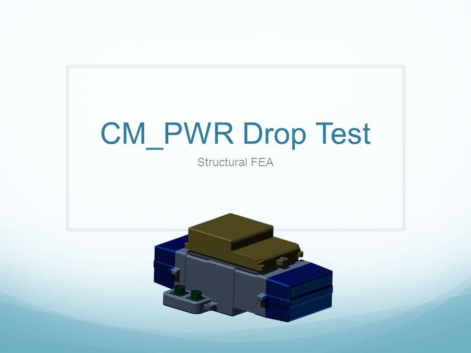CM_PWR Drop Test Structural FEA