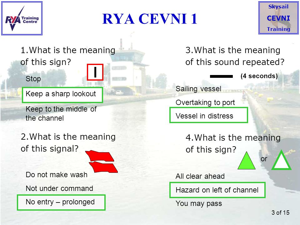 Skysail CEVNI Training 14 of 15 Free cevni practice online Complete text and signs for CEVNI are here to download (200 pages) CLICK: http://www.unece.org/trans/doc/finaldocs/sc3/ECE-TRANS-SC3- 115r3e.pdf 19 th November 2010 4 th December 2010