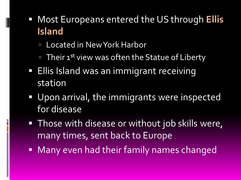Most Europeans entered the US through Ellis Island Located in New York Harbor Their 1 st view was often the Statue of Liberty Ellis Island was an immi