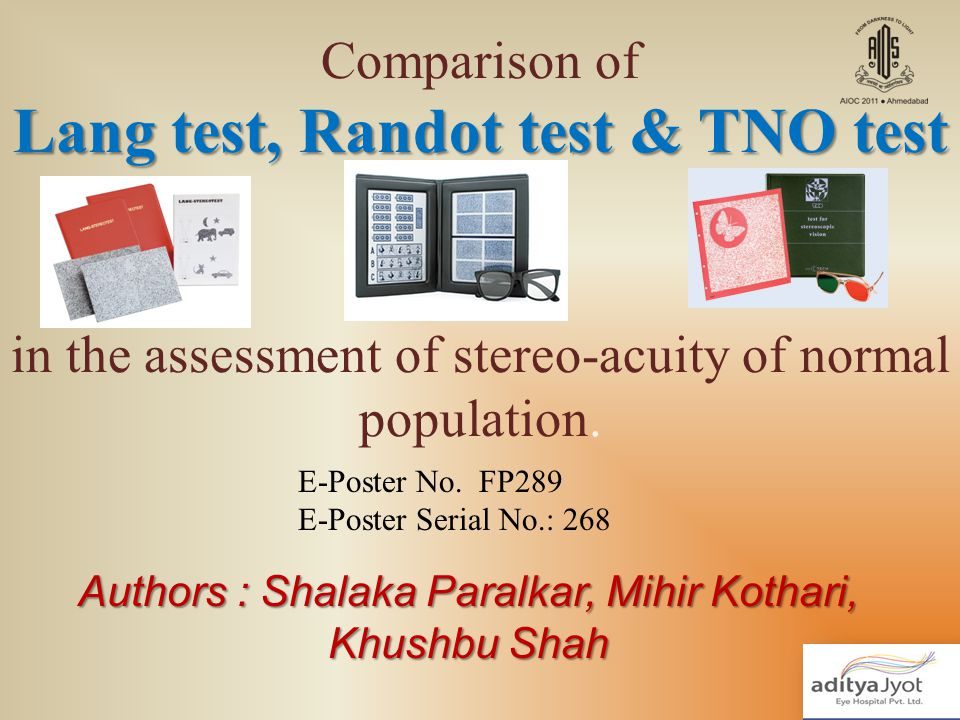 Lang test, Randot test & TNO test Comparison of Lang test, Randot test & TNO test in the assessment of stereo-acuity of normal population. Authors : S