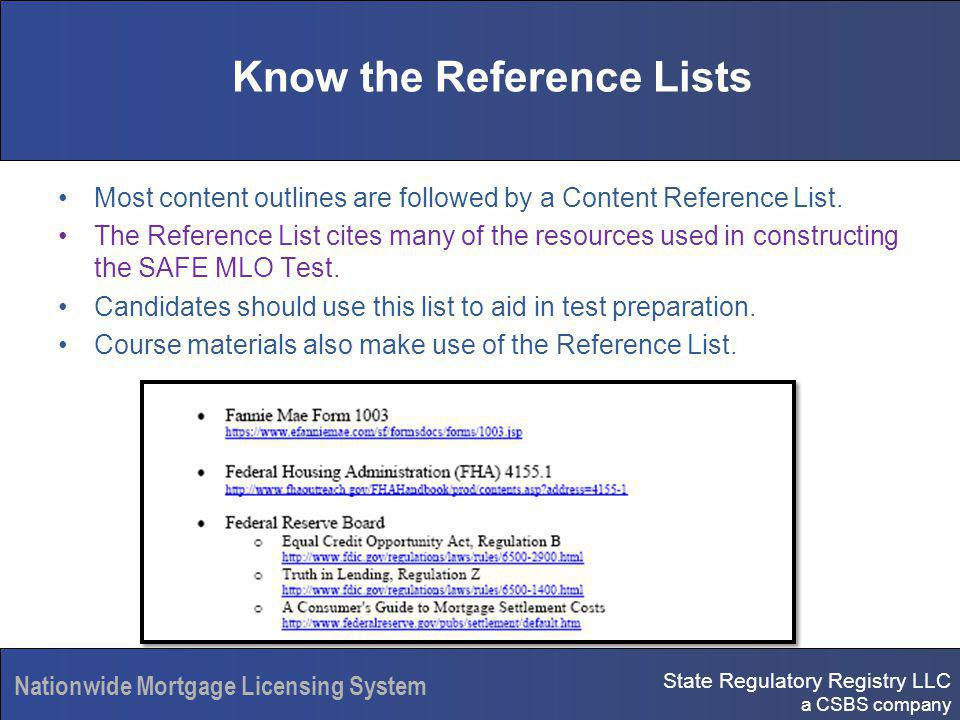 State Regulatory Registry LLC a CSBS company Nationwide Mortgage Licensing System Know the Reference Lists Most content outlines are followed by a Content Reference List.