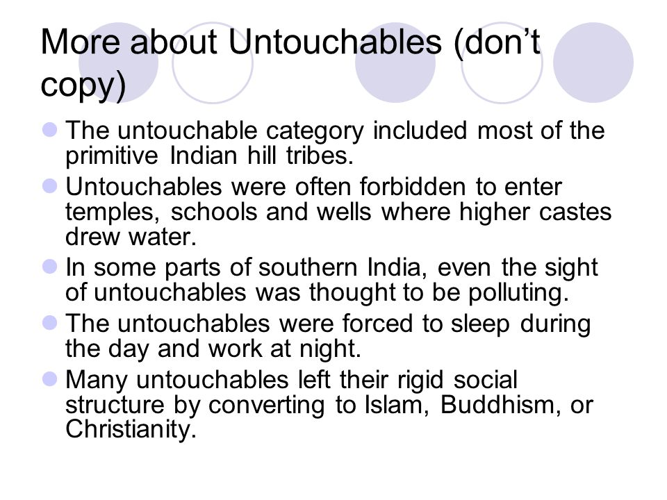 Caste system (copy 1 st bullet) Untouchables - outcasts, or people beyond the caste system. Their jobs or habits involve polluting activities includin