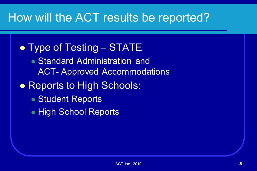 ACT, Inc.20109 How will the ACT results be reported.