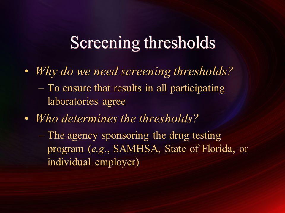 Screening thresholds for SAMHSA drugs Drugng/mL urine Amphetamines1000 Cocaine (as benzoylecgonine)300 Opiates (morphine, codeine)2000 Phencyclidine25 THC50