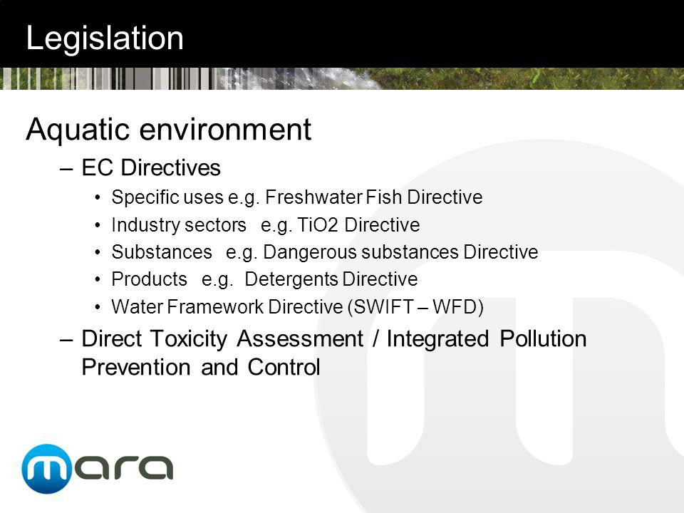 Legislation Aquatic environment –EC Directives Specific uses e.g.