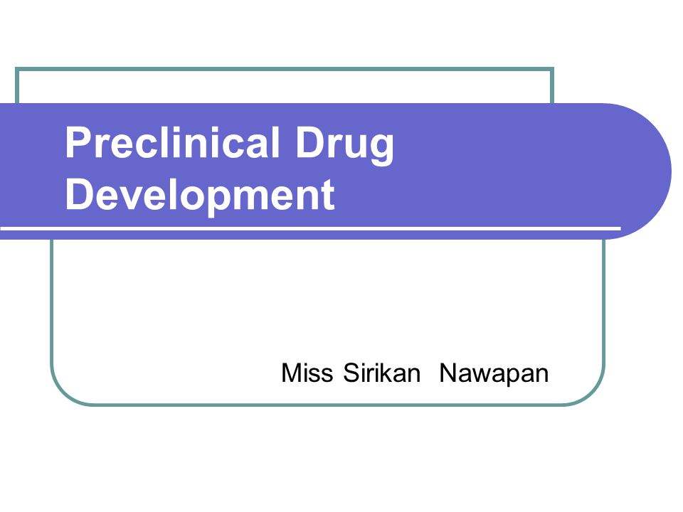 Preclinical Drug Development Miss Sirikan Nawapan