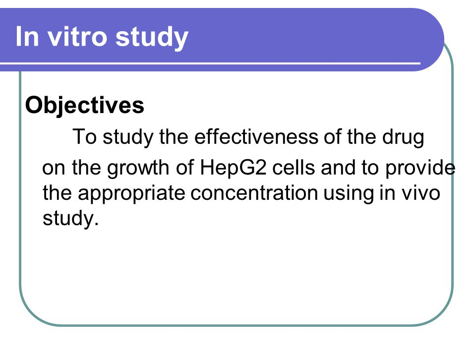 of in vitro study Components of in vitro study 1.Preparation of HepG2 cells 2.Cytotoxicity test 2.1 Dose dependent inhibition 2.2 Time dependent inhibition 3.Determination of cell cycle and apoptosis