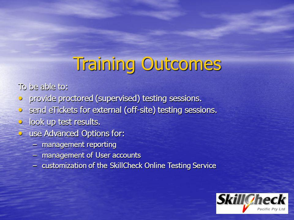 This training presentation is in four parts; Administer Testing Administer Testing Manage eTickets Manage eTickets Search for Scores Search for Scores Advanced Options Advanced Options You are encouraged to try the elements of your SkillCheck Online Testing Service as you use this training presentation.