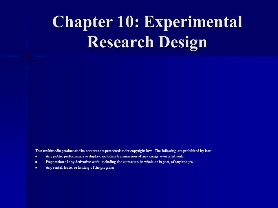 Chapter 10: Experimental Research Design This multimedia product and its contents are protected under copyright law.