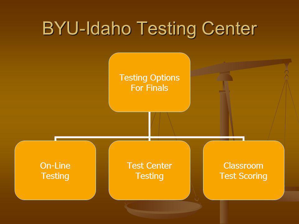BYU-Idaho Testing Center Testing Options For Finals On-Line Testing Test Center Testing Classroom Test Scoring