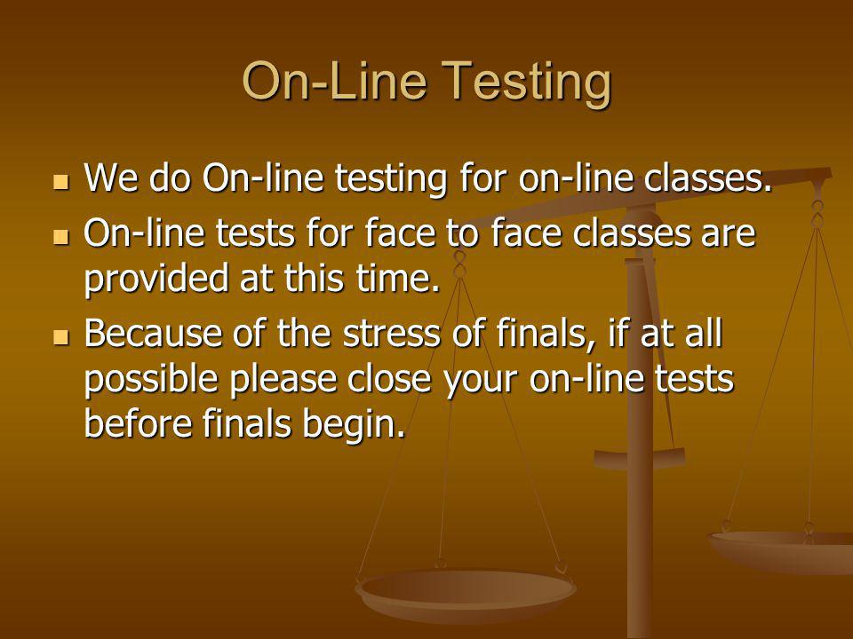 On-Line Testing We do On-line testing for on-line classes.