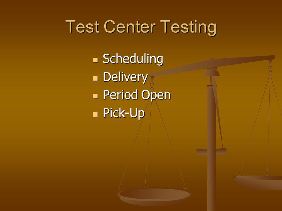 Test Center Testing Scheduling Scheduling Delivery Delivery Period Open Period Open Pick-Up Pick-Up